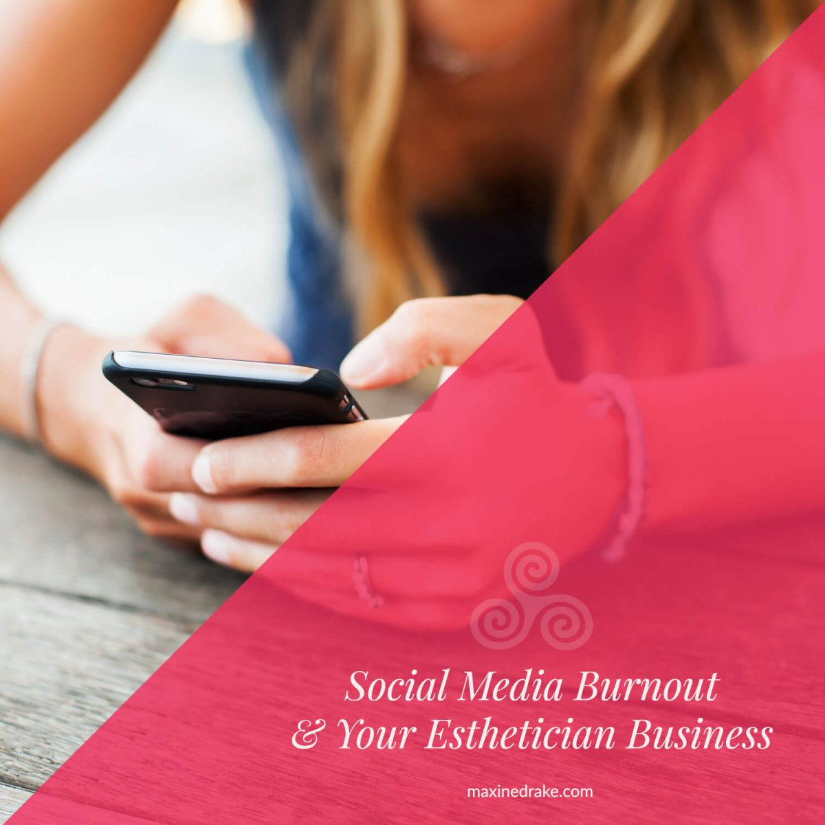maxine drake social media burnout and your esthetician business