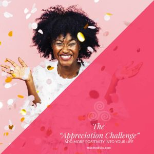 the appreciation challenge add more positivity into your life maxine drake consulting esthetician coach blog