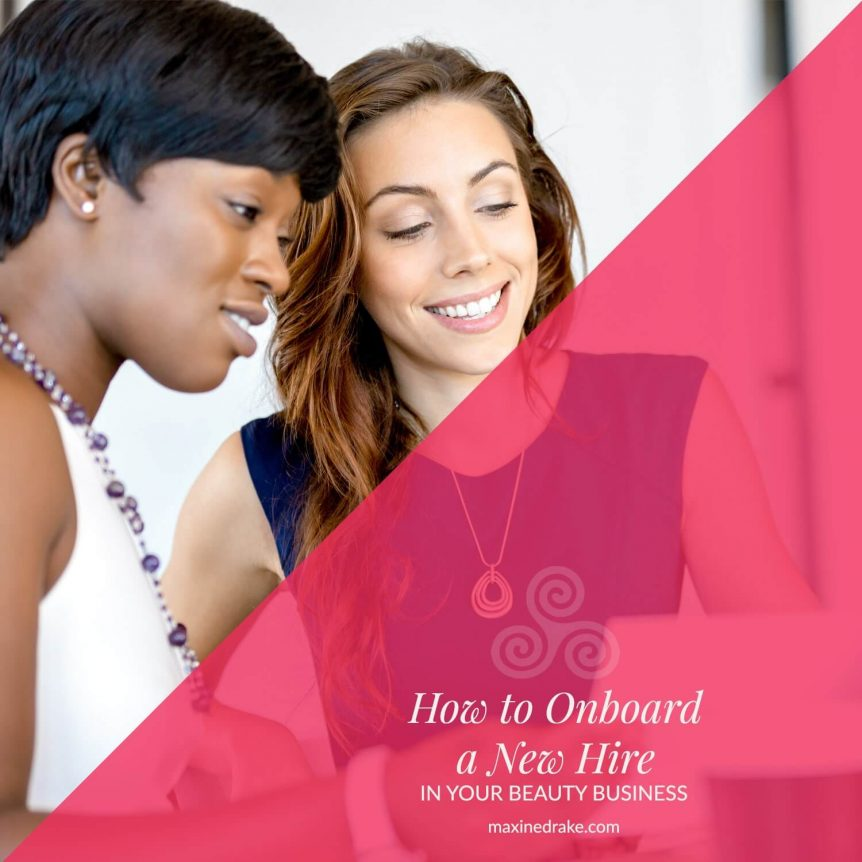 how to onboard a new hire in your beauty business maxine drake blog