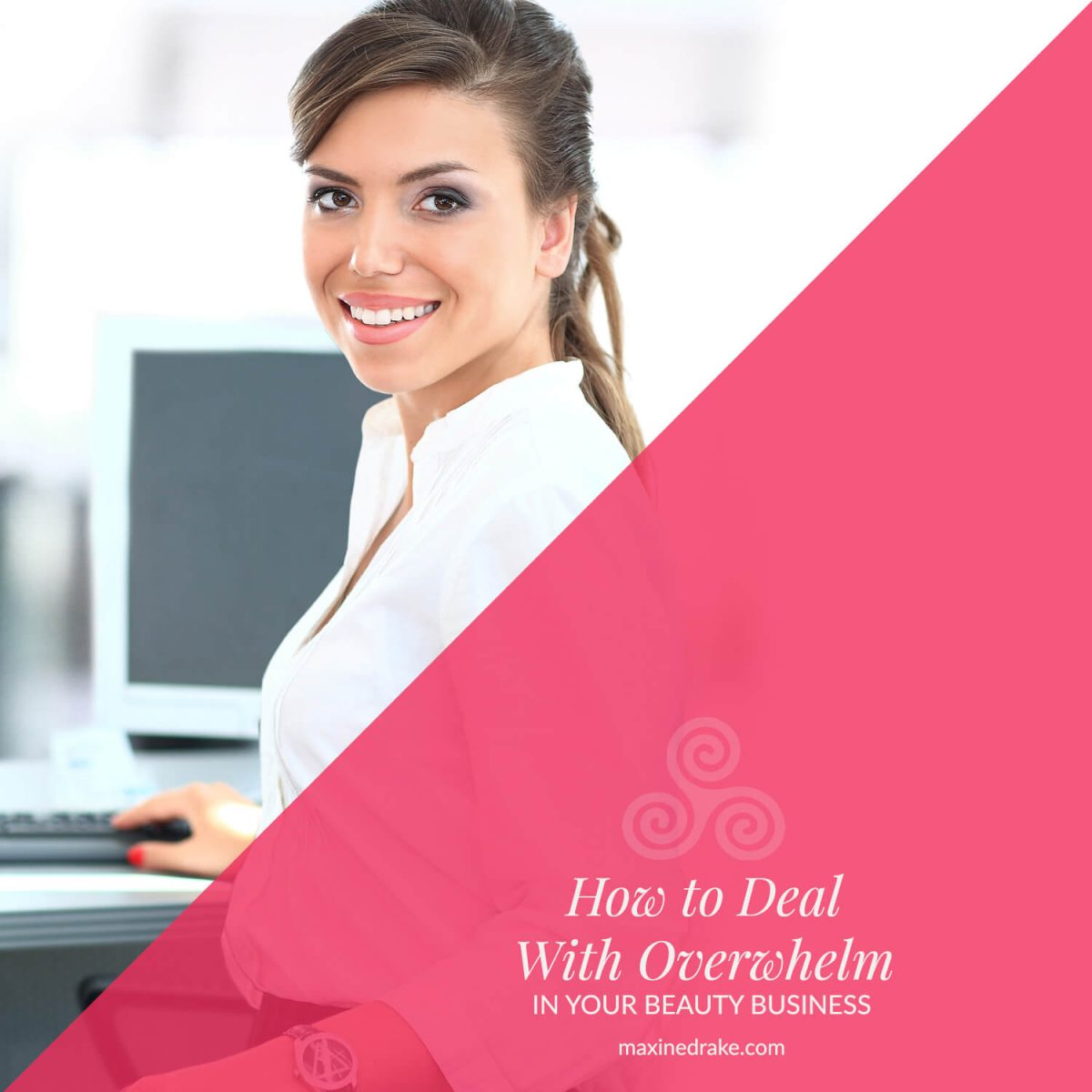 How to deal with overwhelm in your beauty business - maxine drake esthetician coach
