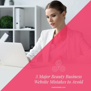 Five Major Beauty Business Website Mistakes to Avoid
