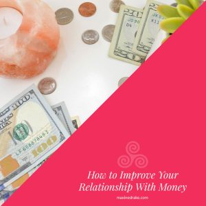 improve your relationship with money maxine drake